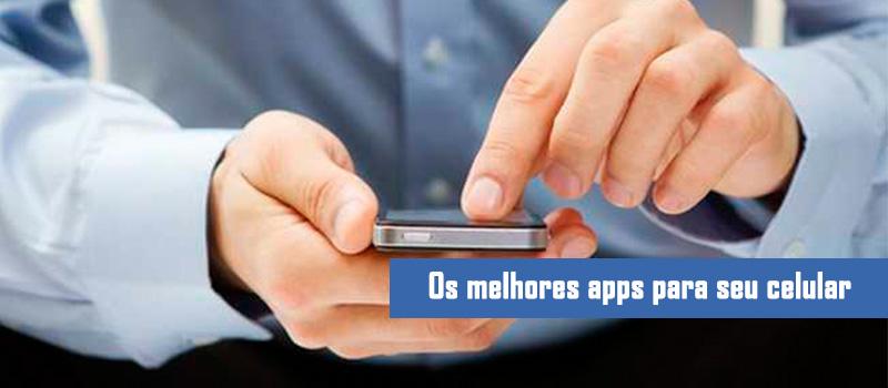 Conheça os melhores apps para seu celular