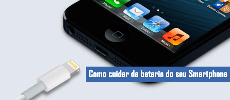 Saiba como cuidar da bateria do seu Smartphone
