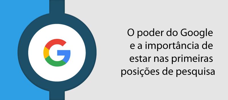 O poder do Google e a importância de estar nas primeiras posições de pesquisa