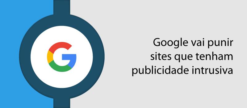 Google vai punir sites que tenham publicidade intrusiva
