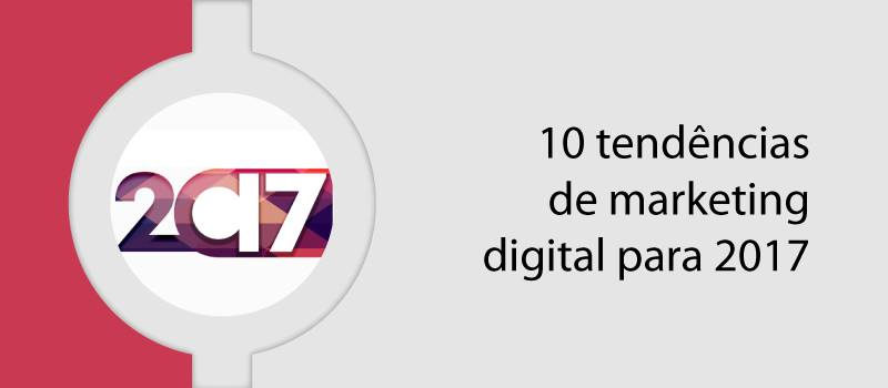 10 tendências de marketing digital para 2017