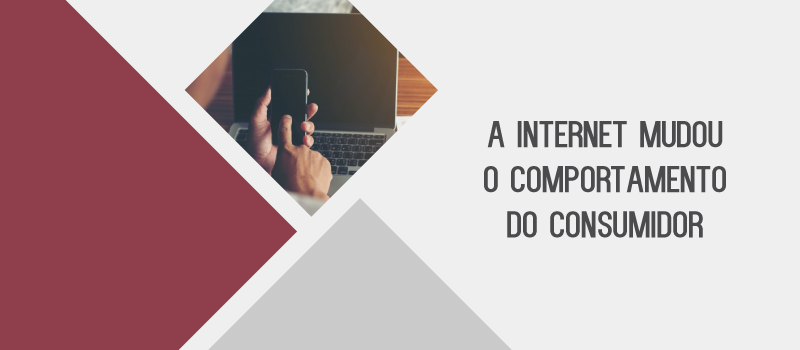 A Internet mudou o Comportamento do Consumidor