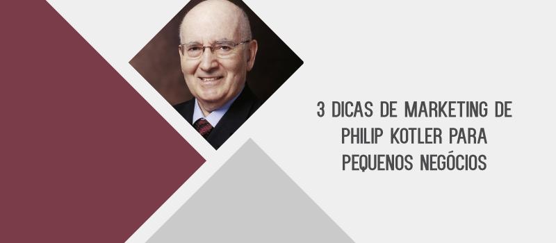 3 DICAS DE MARKETING DE PHILIP KOTLER PARA PEQUENOS NEGÓCIOS
