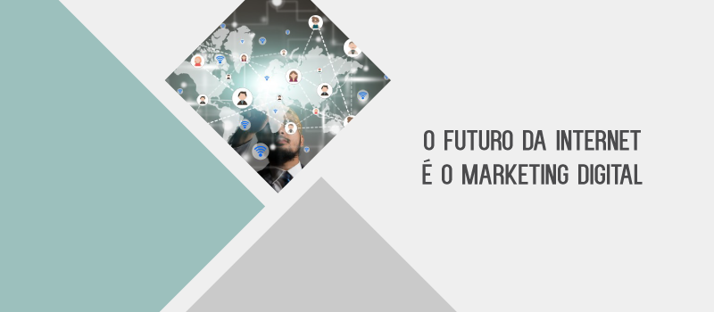 O FUTURO DA INTERNET É O MARKETING DIGITAL