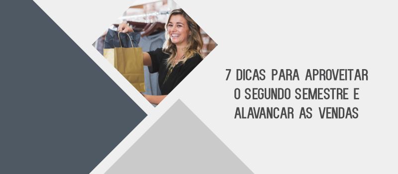7 dicas para aproveitar o segundo semestre e alavancar as vendas