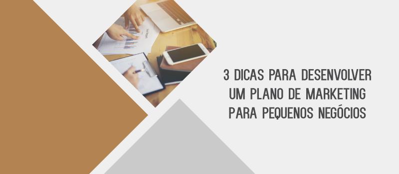 3 DICAS PARA DESENVOLVER UM PLANO DE MARKETING EM PEQUENOS NEGÓCIOS