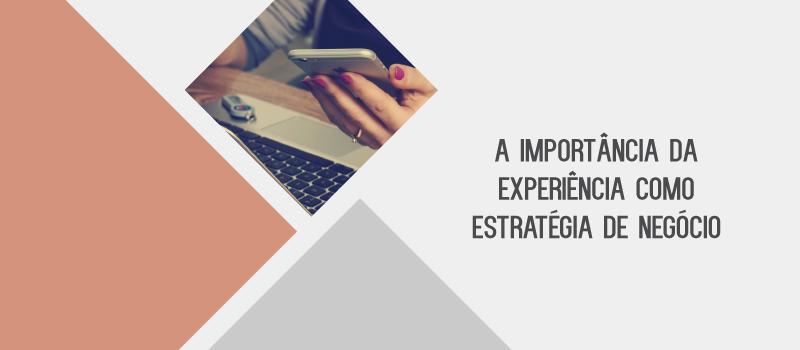 A importância da experiência como estratégia de negócio