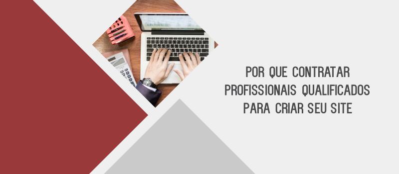 Por que contratar profissionais qualificados para criar seu site
