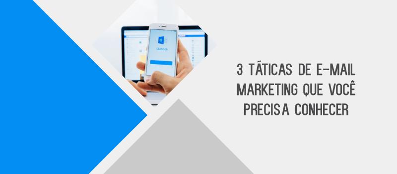3 táticas de e-mail marketing que você precisa conhecer