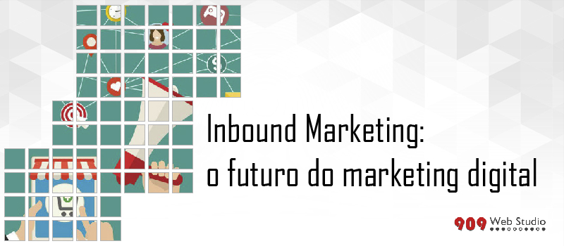 Inbound Marketing: a nova forma de conquistar clientes
