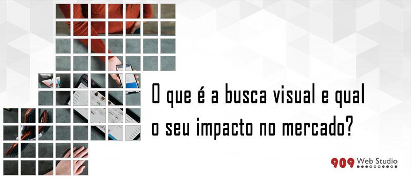 O que é e qual o impacto da Busca Visual?
